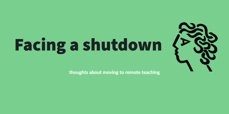 "Banner image with a head on the right hand side looking across text which says: ""Facing a shutdown: thoughts about moving to online teaching"""